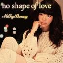 no shape of love/Milky Bunny