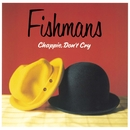 Chappie, Don't Cry(紙ジャケ+HQCD)/Fishmans