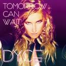 Tomorrow Can wait/DYCE