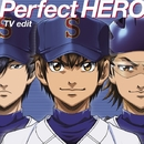 Perfect HERO(TV edit)/Tom-H@ck featuring 大石昌良