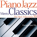 Piano Jazz Meets Classics The Best Selections50~誰でも知っているクラシックをピアノ・トリオでジャジーにカヴァー!/ヨーロピアン・ジャズ・トリオ