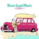 River Land Music~Mellow~/River Land Music