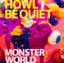 MONSTER WORLD(通常盤)/HOWL BE QUIET