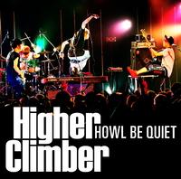Higher Climber/HOWL BE QUIET