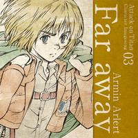 Far away / アルミン・アルレルト(CV:井上麻里奈)