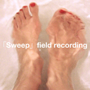 「Sweep」field recording/世武裕子