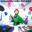 Comme a la radio/FAIRCHILD