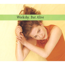BUT ALIVE/WORKSHY