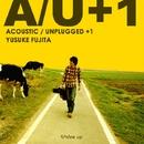 Acoustic/Unplugged+1/フジタユウスケ