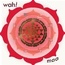 Maa/Wah!