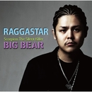 RAGGASTAR/BIG BEAR