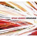 SPEAK LOUDER/SPEACLOUD
