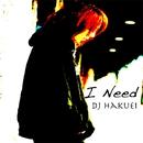 I Need/DJ Hakuei