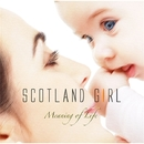 Meaning of Life/SCOTLAND GIRL