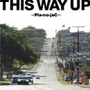 THIS WAY UP/→Pia-no-jaC←