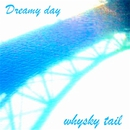 Dreamy day/whisky tail