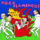 Why Cry/R.O.C.K FLAMINGOS