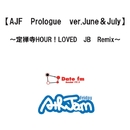 AJF Prologue ver.June&July~定禅寺HOUR!LOVED JB Remix/Date fm「AIR JAM Friday」