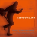 Sorry I'm Late/Hiro Yamanaka with The KANKAWA Trio