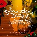 Something Jazzy アイランド・クリスマス ~冬の休日、女子ジャズ。/Something Jazzy
