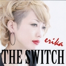 THE SWITCH/ERIKA