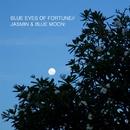 JASMIN & BLUE MOON/BLUE EYES OF FORTUNE