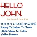 ジョン・レノン・トリビュート・アルバム ハロー・ジョン/東京フューチャー・マシーン