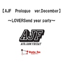 AJF Prologue ver.December~LOVERSend year party~/AIR JAM Friday