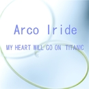 MY HEART WILL GO ON // TITANIC/Arco Iride