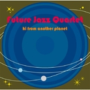 hi,from another planet/FUTURE JAZZ QUARTET