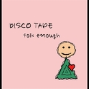 DISCO TAPE/folk enough