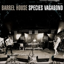 Species Vagabond/BARREL HOUSE