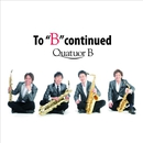 To ''B'' Continued/クワチュール・ベー