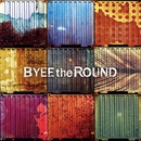 BYEE the ROUND/BYEE the ROUND
