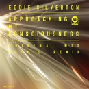 Approaching My Consciousness/Eddie Silverton