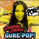 GORE POP/SCREAMING LOVEHOLE
