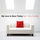 My Love Is Here Today feat. Alex Sander/SINGERS GUILD