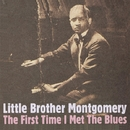 First Time I Met The Blues/LITTLE BROTHER MONTGOMERY