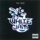 TIK TOK/WHITE JAM