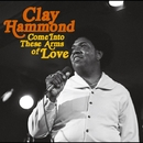 Come Into These Arms Of Love/CLAY HAMMOND