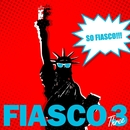 SO FIASCO!!!/FIASCO 3