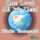 One Love's All We Need/ヤマグチ ヒロコ