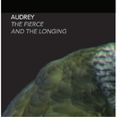 THE FIERCE AND THE LONGING/AUDREY