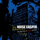 ACTOR IN A LOVE SCENE/NOISE CASPER