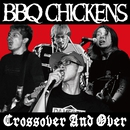 Crossover And Over/BBQ CHICKENS