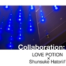 Collaboration/Love Potion×Shunsuke Hatori