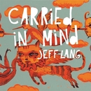 Carried In Mind/JEFF LANG