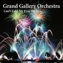 Can't Take My Eyes Off You/Grand Gallery Orchestra
