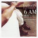 6 A.M. (Silk remixes)/RAHSAAN PATTERSON