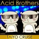 タイヨウクルーズ/Acid Brothers